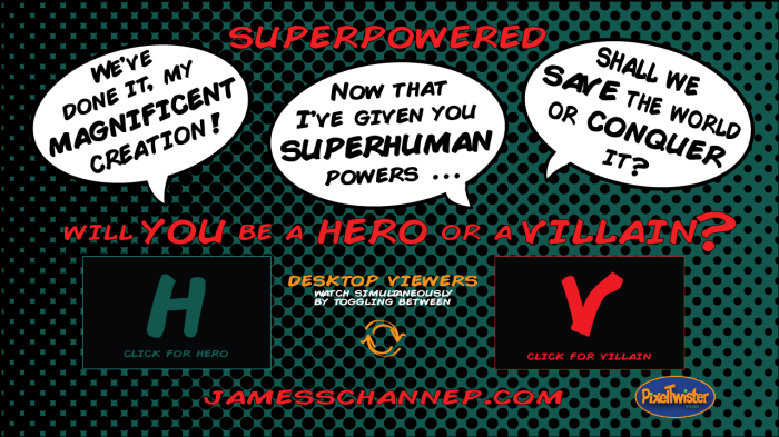 Be a hero, be a villain, or be both?